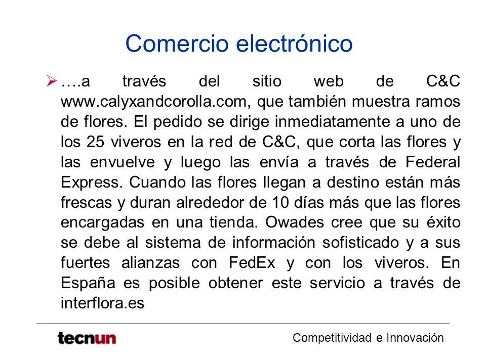 Competitividad e Innovación Comercio electrónico ….a través del sitio web de C&C www.calyxandcorolla.com, que también muestra ramos de flores. El pedi