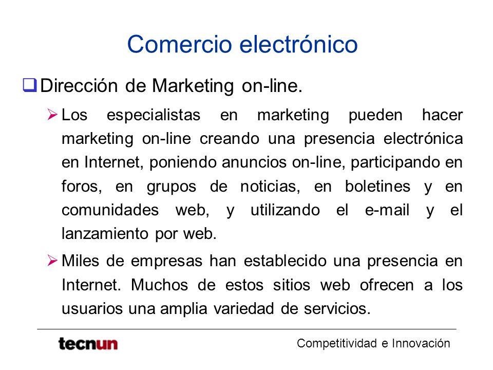 Competitividad e Innovación Comercio electrónico Dirección de Marketing on-line. Los especialistas en marketing pueden hacer marketing on-line creando