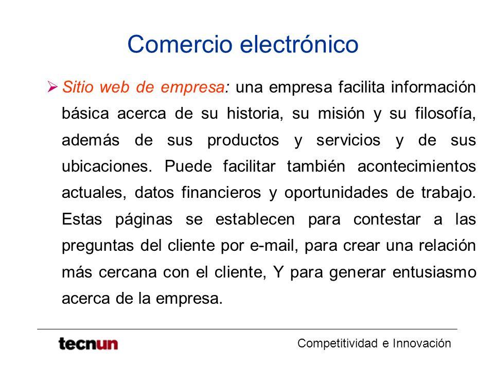 Competitividad e Innovación Comercio electrónico Sitio web de empresa: una empresa facilita información básica acerca de su historia, su misión y su filosofía, además de sus productos y servicios y de sus ubicaciones.