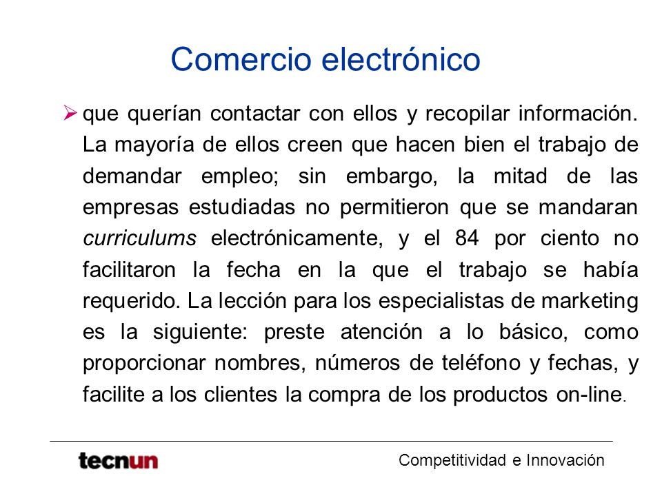 Competitividad e Innovación Comercio electrónico que querían contactar con ellos y recopilar información. La mayoría de ellos creen que hacen bien el