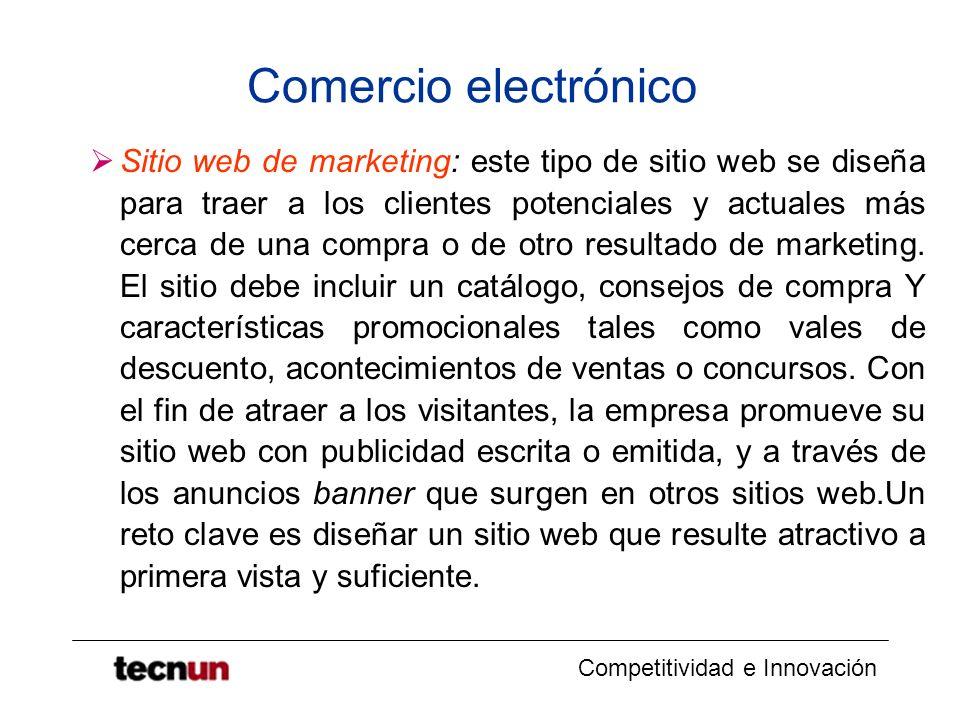 Competitividad e Innovación Comercio electrónico Sitio web de marketing: este tipo de sitio web se diseña para traer a los clientes potenciales y actuales más cerca de una compra o de otro resultado de marketing.