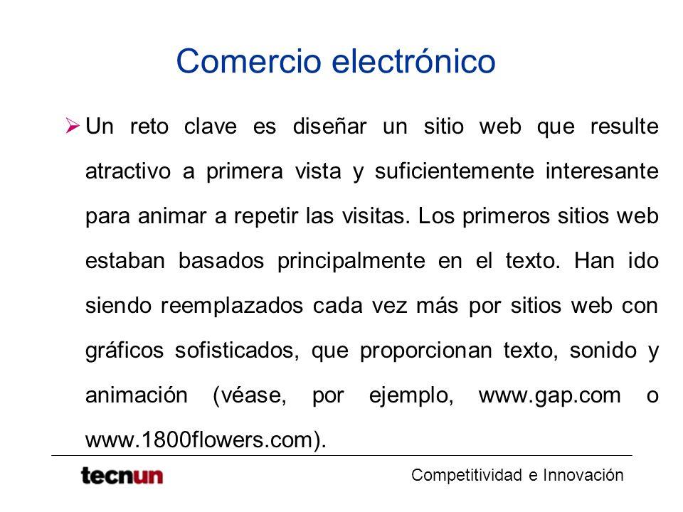 Competitividad e Innovación Comercio electrónico Un reto clave es diseñar un sitio web que resulte atractivo a primera vista y suficientemente interesante para animar a repetir las visitas.