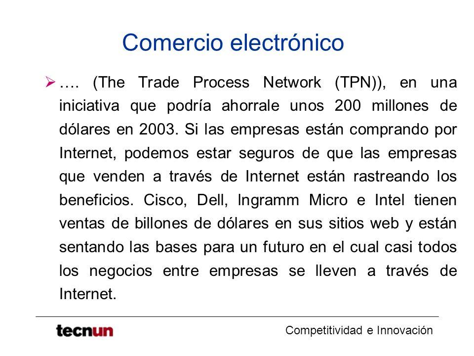 Competitividad e Innovación Comercio electrónico …. (The Trade Process Network (TPN)), en una iniciativa que podría ahorrale unos 200 millones de dóla