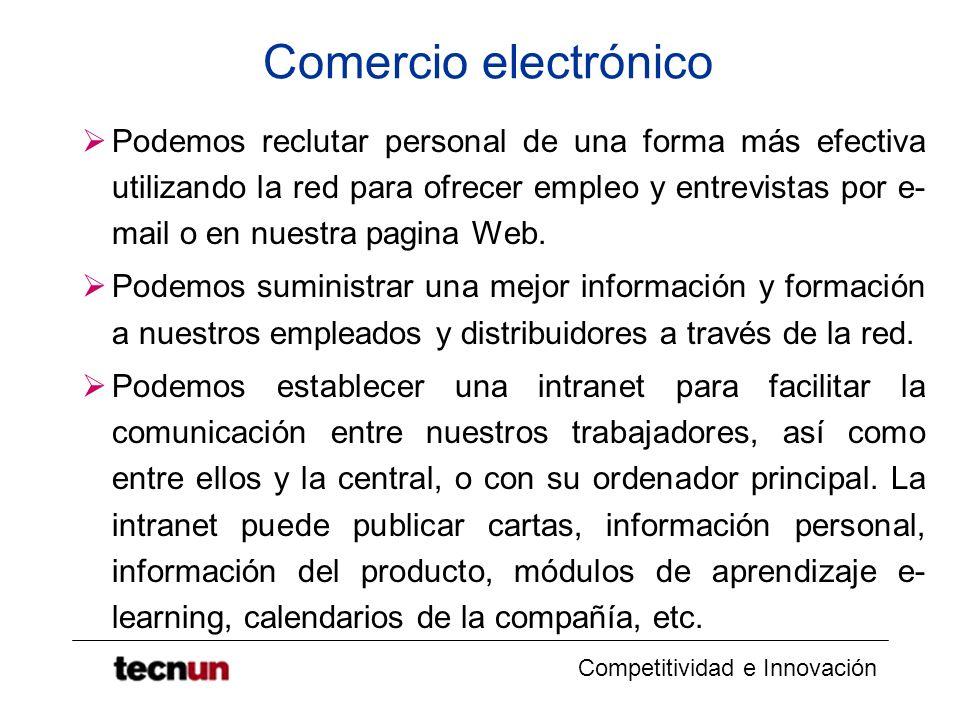 Competitividad e Innovación Comercio electrónico Podemos reclutar personal de una forma más efectiva utilizando la red para ofrecer empleo y entrevistas por e- mail o en nuestra pagina Web.