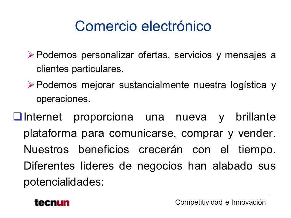 Competitividad e Innovación Comercio electrónico Podemos personalizar ofertas, servicios y mensajes a clientes particulares. Podemos mejorar sustancia