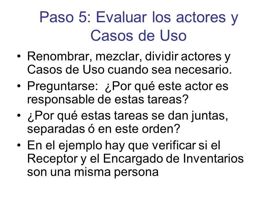 Paso 5: Evaluar los actores y Casos de Uso Renombrar, mezclar, dividir actores y Casos de Uso cuando sea necesario.