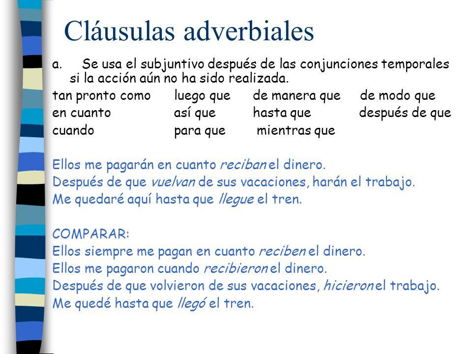 Cláusulas adverbiales a. Se usa el subjuntivo después de las conjunciones temporales si la acción aún no ha sido realizada. tan pronto como luego que