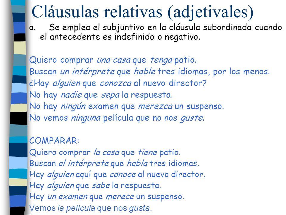 Cláusulas relativas (adjetivales) a. Se emplea el subjuntivo en la cláusula subordinada cuando el antecedente es indefinido o negativo. Quiero comprar