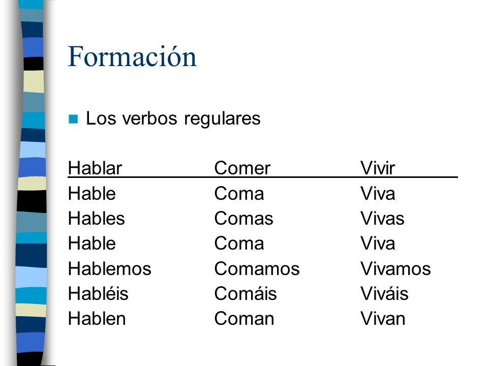 Formación Los verbos regulares HablarComerVivir HableComaViva HablesComasVivas HableComaViva HablemosComamosVivamos HabléisComáisViváis HablenComanViv
