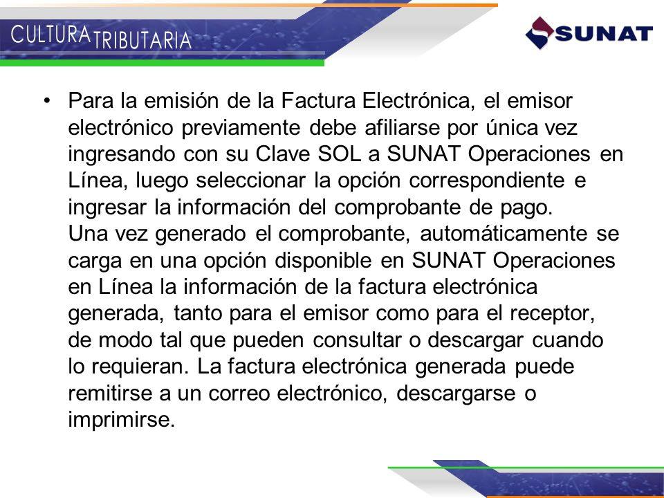 Para la emisión de la Factura Electrónica, el emisor electrónico previamente debe afiliarse por única vez ingresando con su Clave SOL a SUNAT Operacio