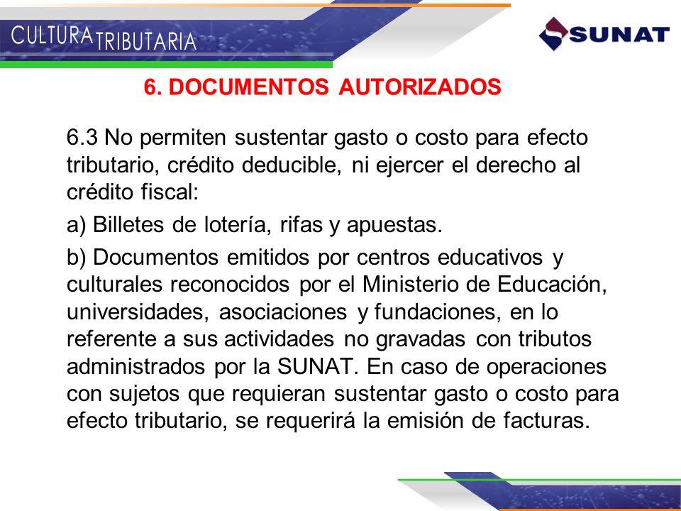 6.3 No permiten sustentar gasto o costo para efecto tributario, crédito deducible, ni ejercer el derecho al crédito fiscal: a) Billetes de lotería, ri