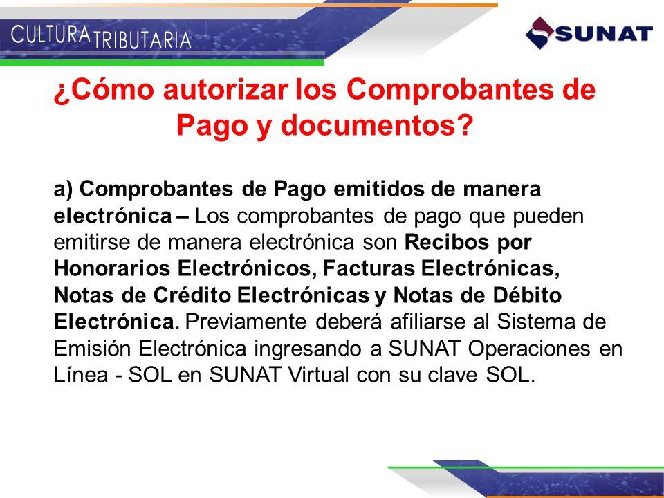 ¿Cómo autorizar los Comprobantes de Pago y documentos? a) Comprobantes de Pago emitidos de manera electrónica – Los comprobantes de pago que pueden em