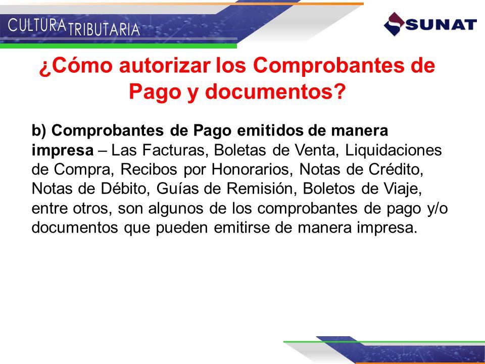 ¿Cómo autorizar los Comprobantes de Pago y documentos? b) Comprobantes de Pago emitidos de manera impresa – Las Facturas, Boletas de Venta, Liquidacio