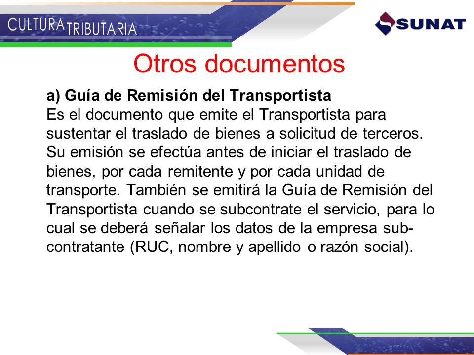 Otros documentos a) Guía de Remisión del Transportista Es el documento que emite el Transportista para sustentar el traslado de bienes a solicitud de
