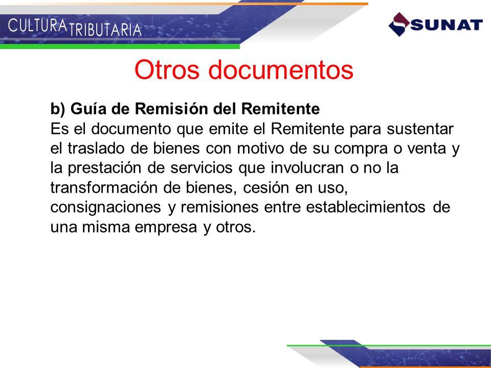 b) Guía de Remisión del Remitente Es el documento que emite el Remitente para sustentar el traslado de bienes con motivo de su compra o venta y la pre