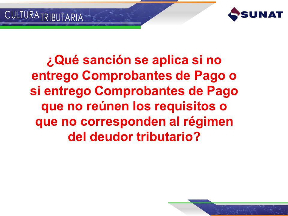 ¿Qué sanción se aplica si no entrego Comprobantes de Pago o si entrego Comprobantes de Pago que no reúnen los requisitos o que no corresponden al régi
