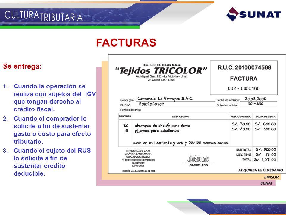 FACTURAS Se entrega: 1. Cuando la operación se realiza con sujetos del IGV que tengan derecho al crédito fiscal. 2. Cuando el comprador lo solicite a