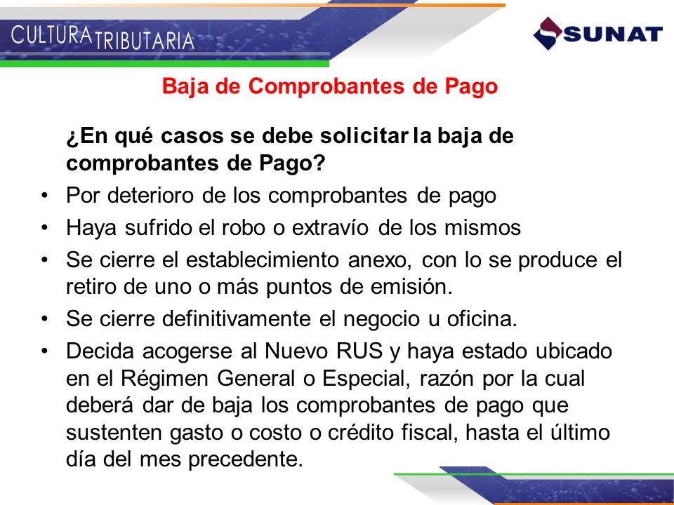Baja de Comprobantes de Pago ¿En qué casos se debe solicitar la baja de comprobantes de Pago? Por deterioro de los comprobantes de pago Haya sufrido e