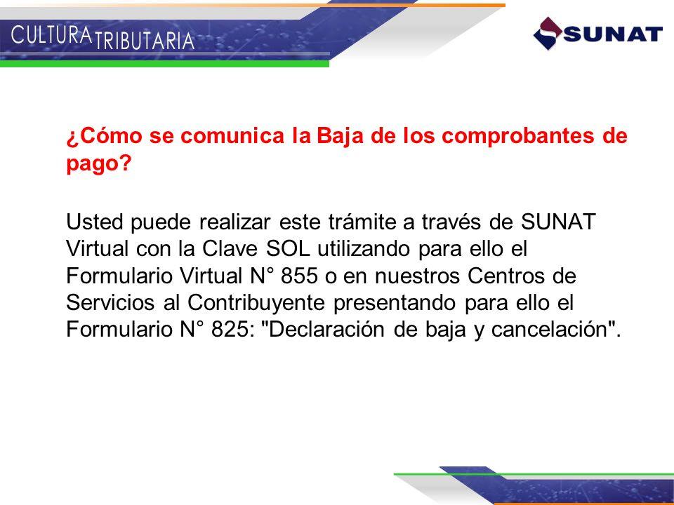 ¿Cómo se comunica la Baja de los comprobantes de pago? Usted puede realizar este trámite a través de SUNAT Virtual con la Clave SOL utilizando para el