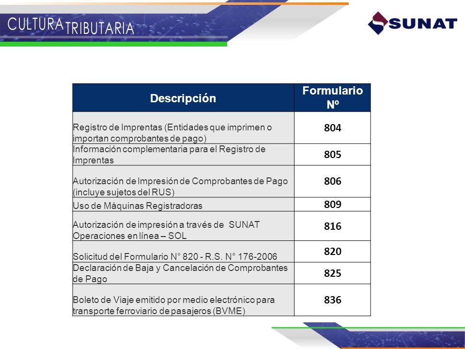 Descripción Formulario Nº Registro de Imprentas (Entidades que imprimen o importan comprobantes de pago) 804 Información complementaria para el Regist