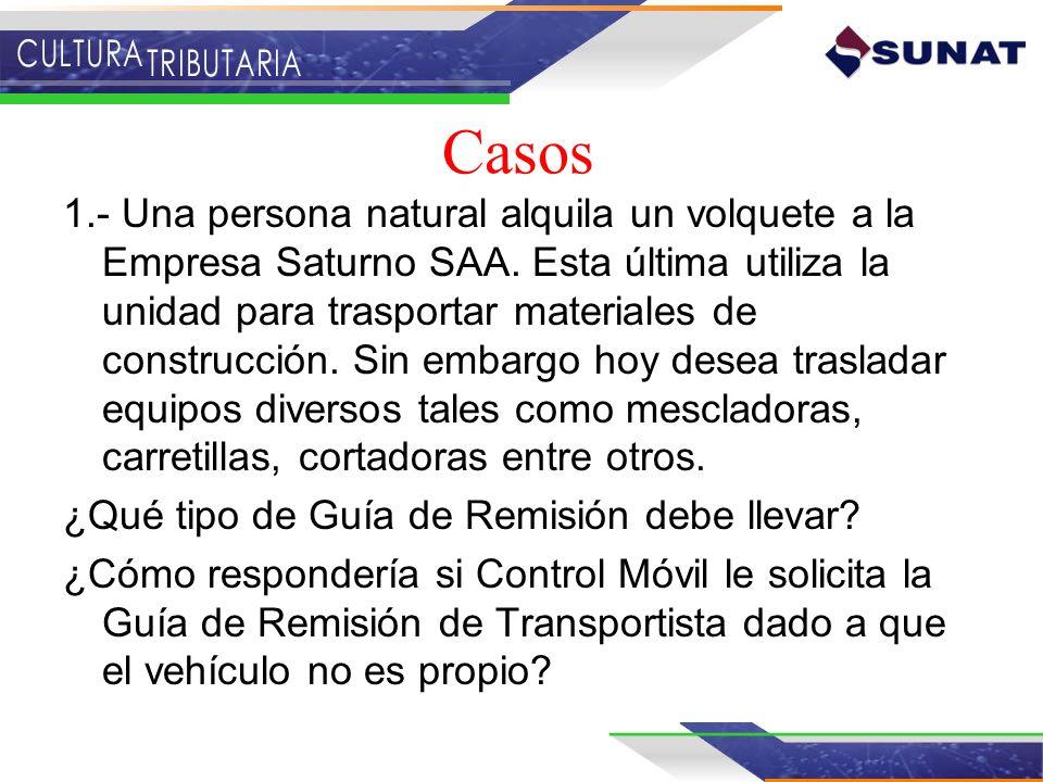 Casos 1.- Una persona natural alquila un volquete a la Empresa Saturno SAA. Esta última utiliza la unidad para trasportar materiales de construcción.