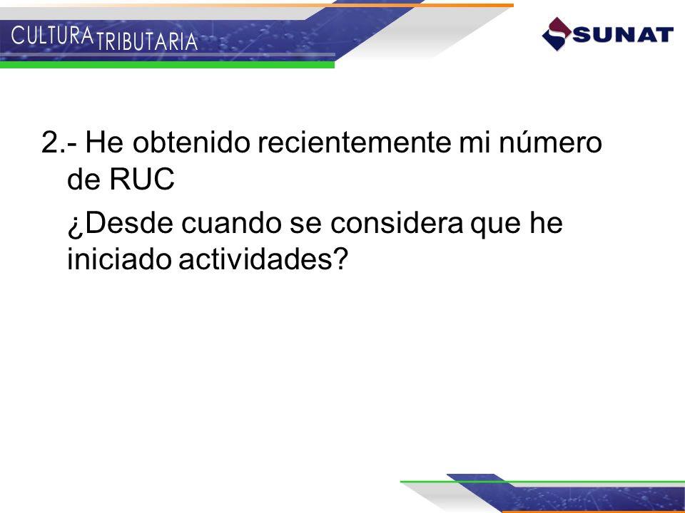 2.- He obtenido recientemente mi número de RUC ¿Desde cuando se considera que he iniciado actividades?