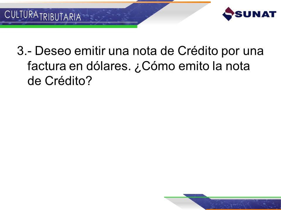 3.- Deseo emitir una nota de Crédito por una factura en dólares. ¿Cómo emito la nota de Crédito?
