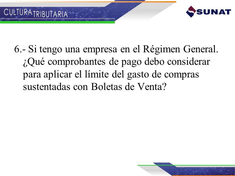 6.- Si tengo una empresa en el Régimen General. ¿Qué comprobantes de pago debo considerar para aplicar el límite del gasto de compras sustentadas con