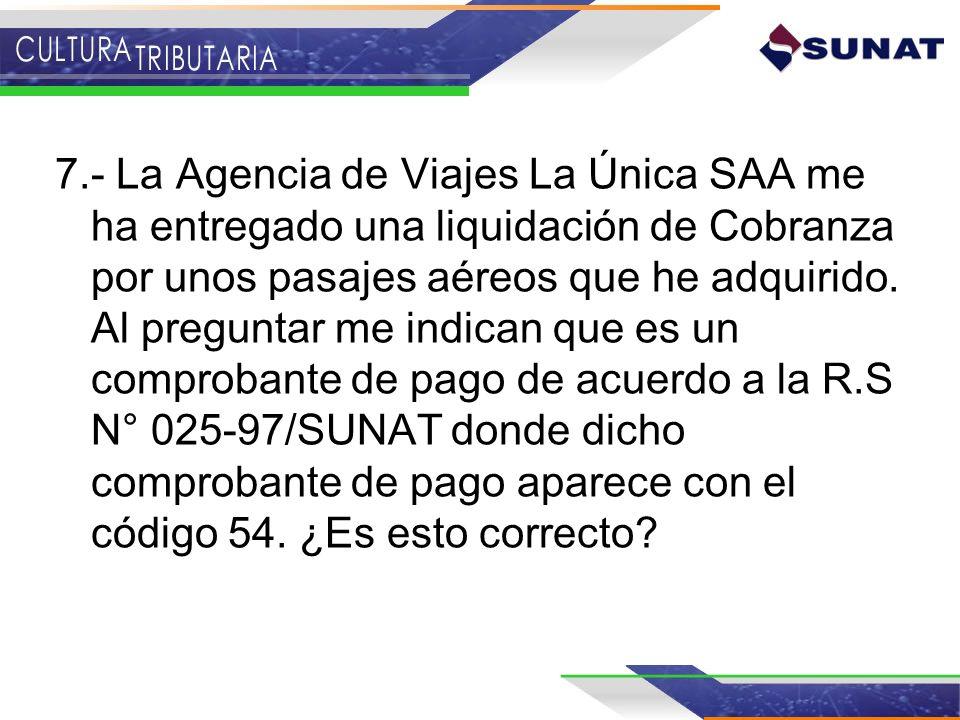 7.- La Agencia de Viajes La Única SAA me ha entregado una liquidación de Cobranza por unos pasajes aéreos que he adquirido. Al preguntar me indican qu