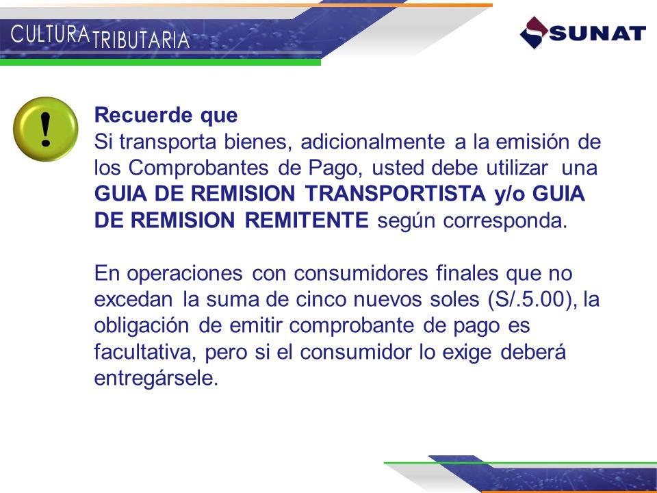 Recuerde que Si transporta bienes, adicionalmente a la emisión de los Comprobantes de Pago, usted debe utilizar una GUIA DE REMISION TRANSPORTISTA y/o