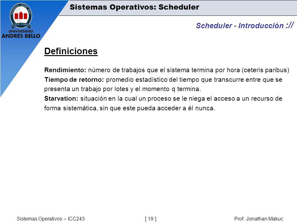Sistemas Operativos – ICC243 [ 19 ] Prof. Jonathan Makuc Scheduler - Introducción :// Definiciones Rendimiento: número de trabajos que el sistema term