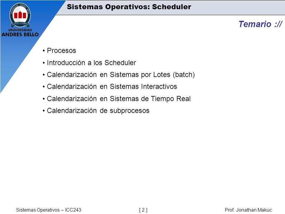 Sistemas Operativos – ICC243 [ 2 ] Prof. Jonathan Makuc Temario :// Procesos Introducción a los Scheduler Calendarización en Sistemas por Lotes (batch