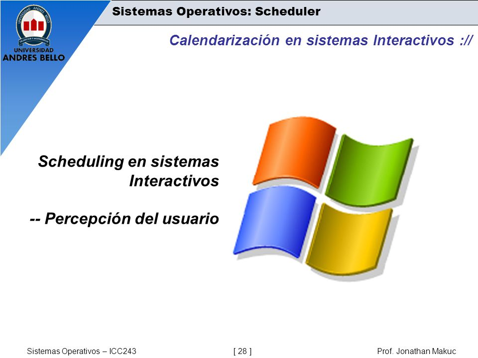 Sistemas Operativos – ICC243 [ 28 ] Prof. Jonathan Makuc Calendarización en sistemas Interactivos :// Scheduling en sistemas Interactivos -- Percepció