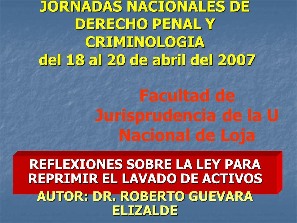 JORNADAS NACIONALES DE DERECHO PENAL Y CRIMINOLOGIA del 18 al 20 de abril del 2007 REFLEXIONES SOBRE LA LEY PARA REPRIMIR EL LAVADO DE ACTIVOS AUTOR: