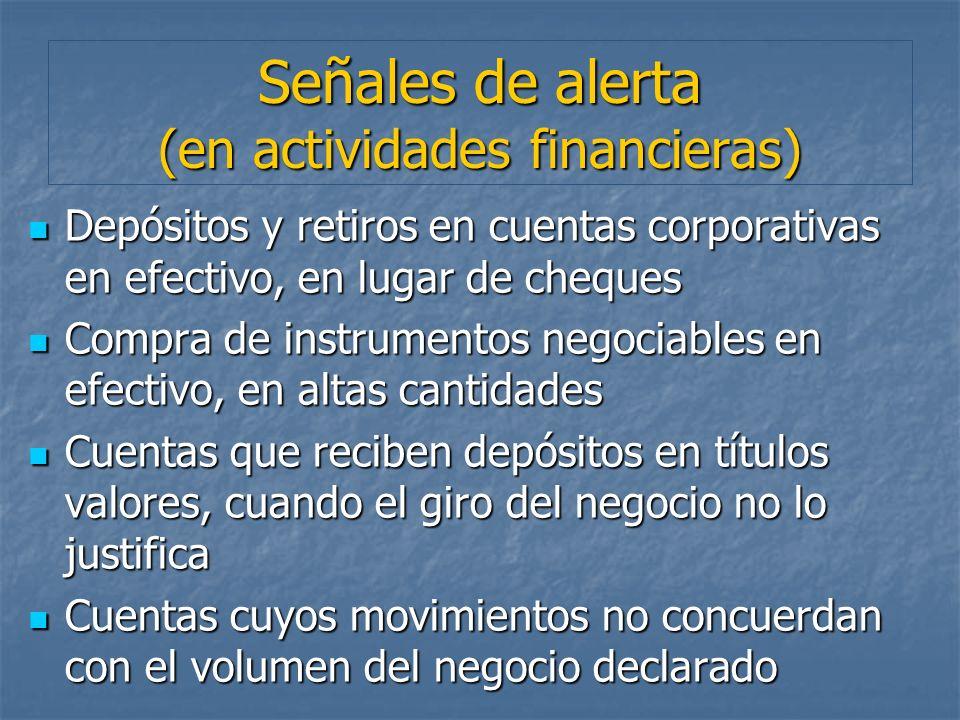 Señales de alerta (en actividades financieras) Depósitos y retiros en cuentas corporativas en efectivo, en lugar de cheques Depósitos y retiros en cue