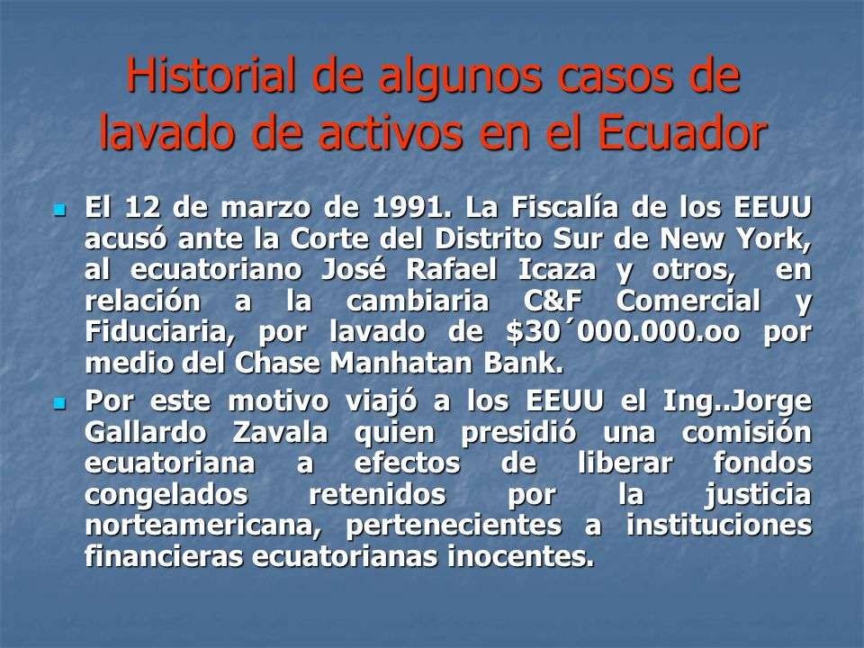 Historial de algunos casos de lavado de activos en el Ecuador El 12 de marzo de 1991. La Fiscalía de los EEUU acusó ante la Corte del Distrito Sur de