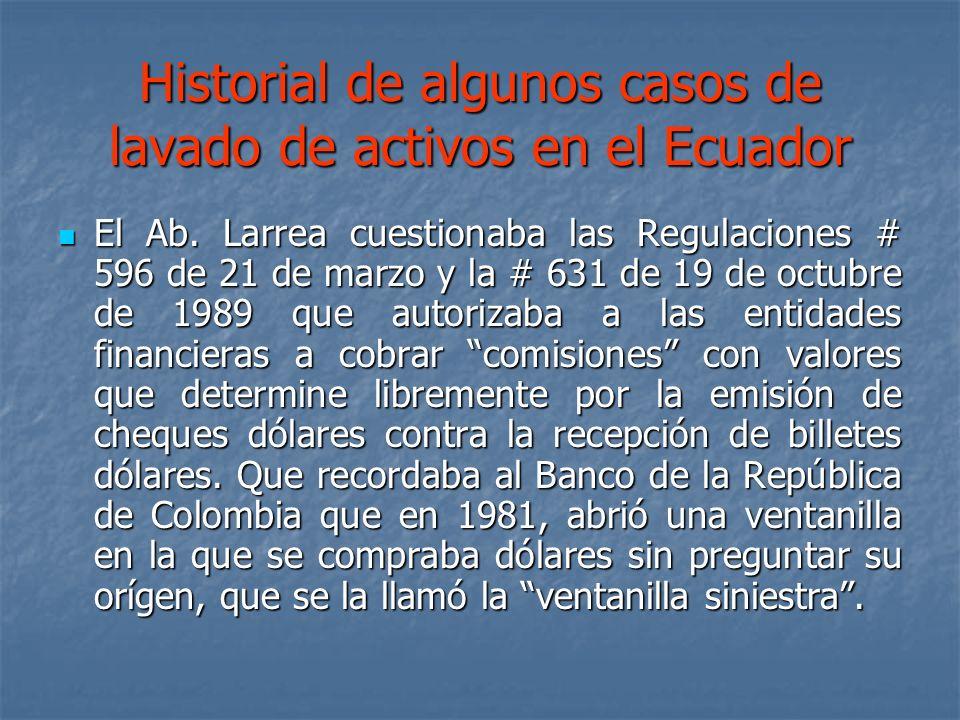 Historial de algunos casos de lavado de activos en el Ecuador El Ab. Larrea cuestionaba las Regulaciones # 596 de 21 de marzo y la # 631 de 19 de octu