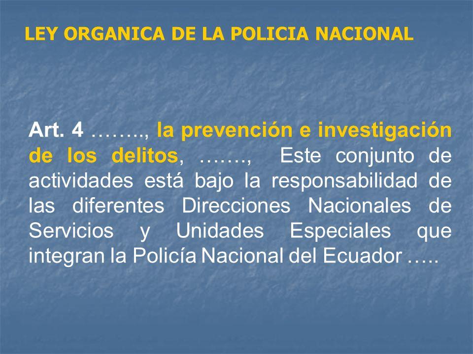 Art. 4 …….., la prevención e investigación de los delitos, ……., Este conjunto de actividades está bajo la responsabilidad de las diferentes Direccione