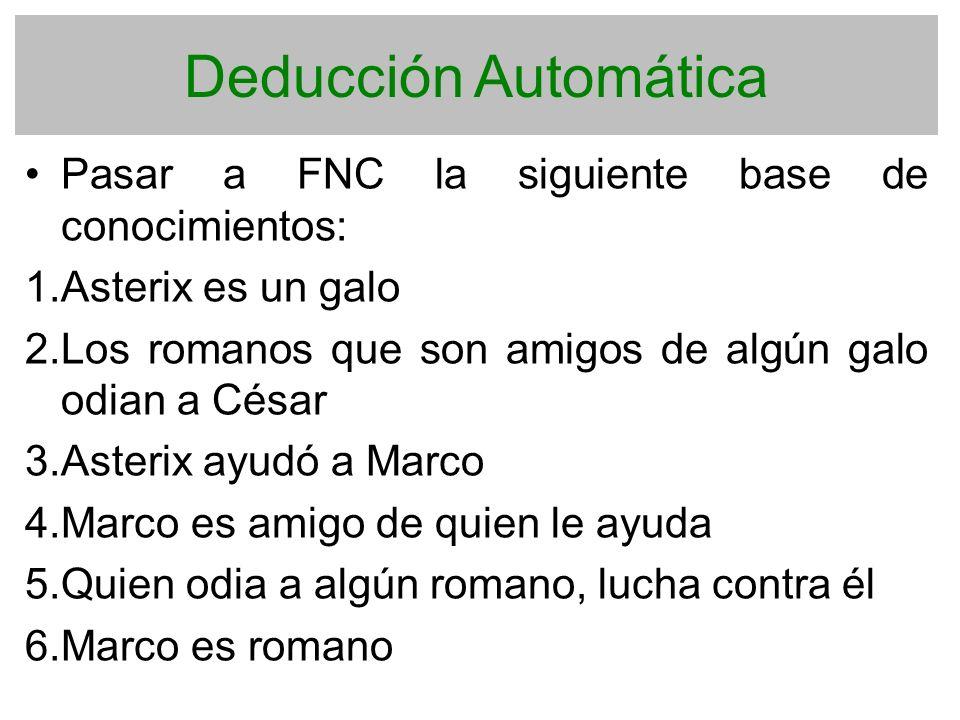Deducción Automática Pasar a FNC la siguiente base de conocimientos: 1. Asterix es un galo 2. Los romanos que son amigos de algún galo odian a César 3