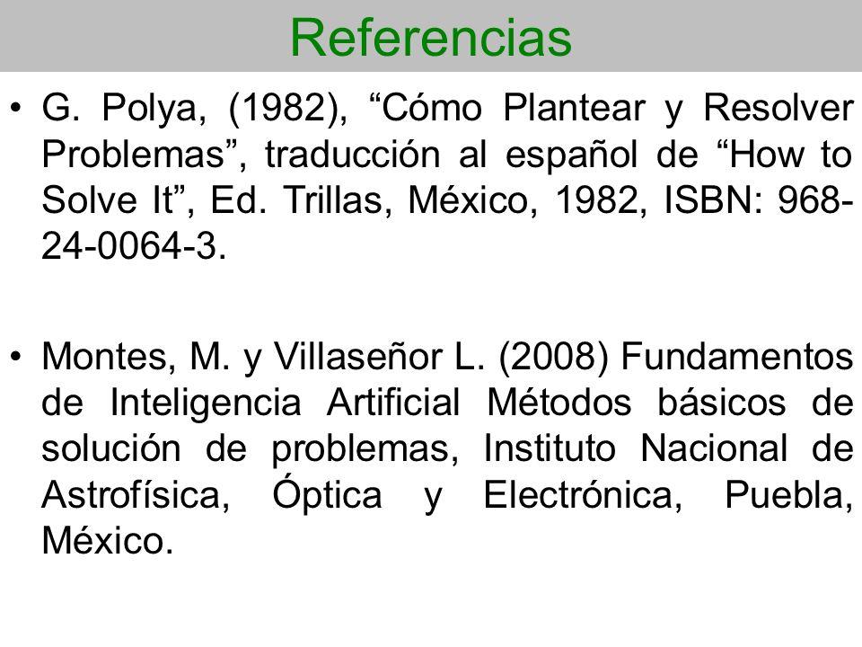 Referencias G. Polya, (1982), Cómo Plantear y Resolver Problemas, traducción al español de How to Solve It, Ed. Trillas, México, 1982, ISBN: 968- 24-0