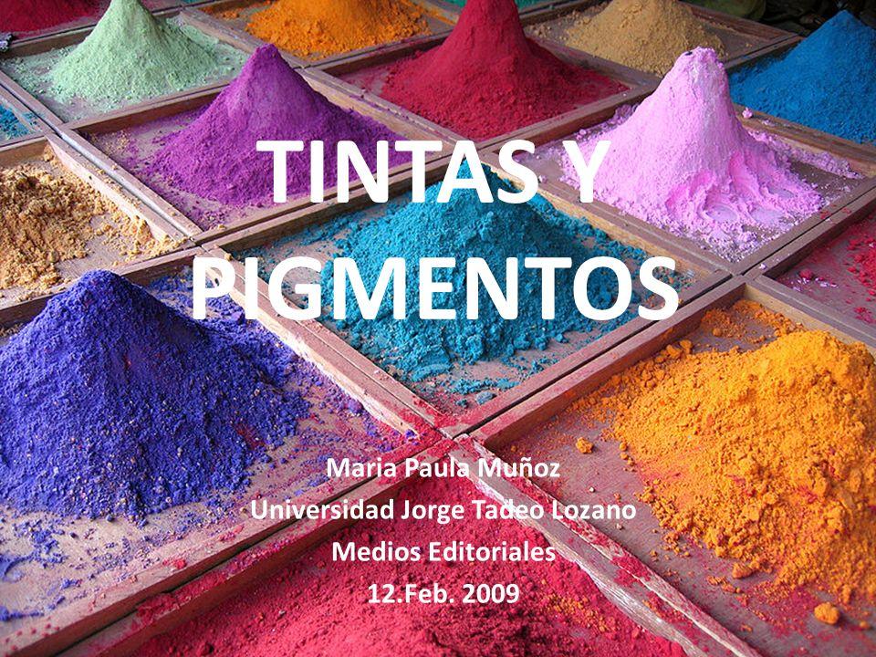 TINTAS Y PIGMENTOS Maria Paula Muñoz Universidad Jorge Tadeo Lozano Medios Editoriales 12.Feb. 2009