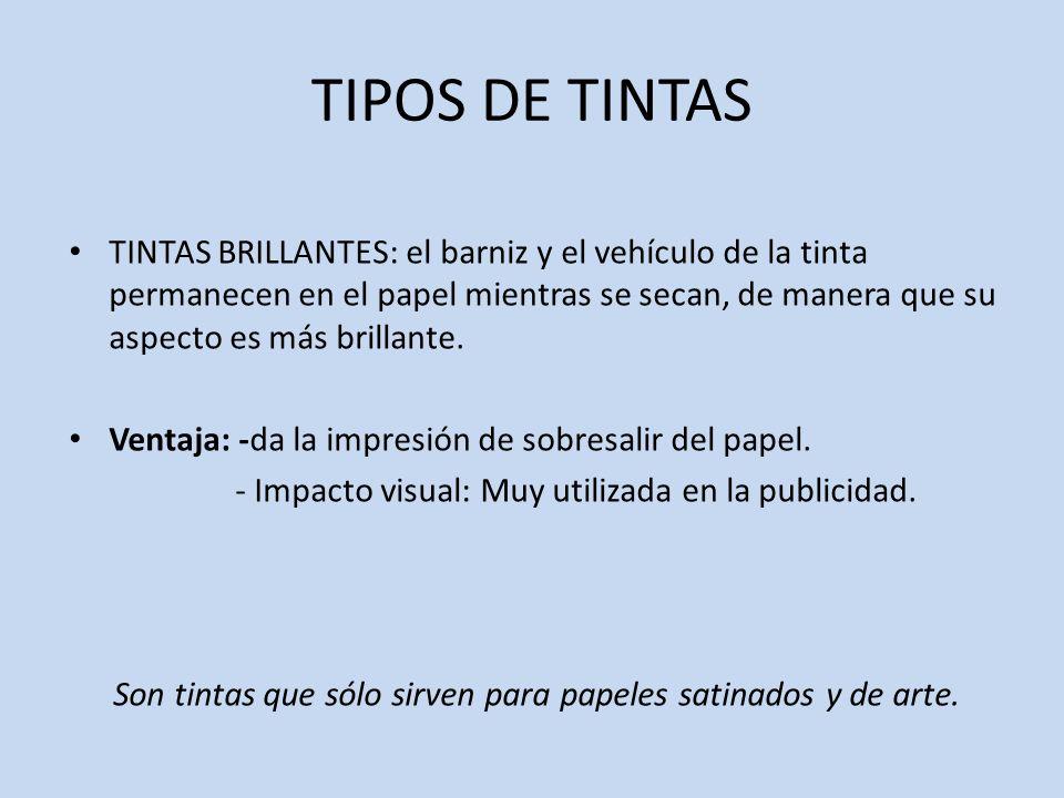 TIPOS DE TINTAS TINTAS BRILLANTES: el barniz y el vehículo de la tinta permanecen en el papel mientras se secan, de manera que su aspecto es más brill