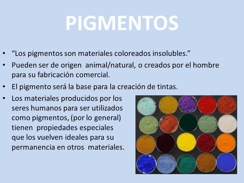 PIGMENTOS Los pigmentos son materiales coloreados insolubles. Pueden ser de origen animal/natural, o creados por el hombre para su fabricación comerci