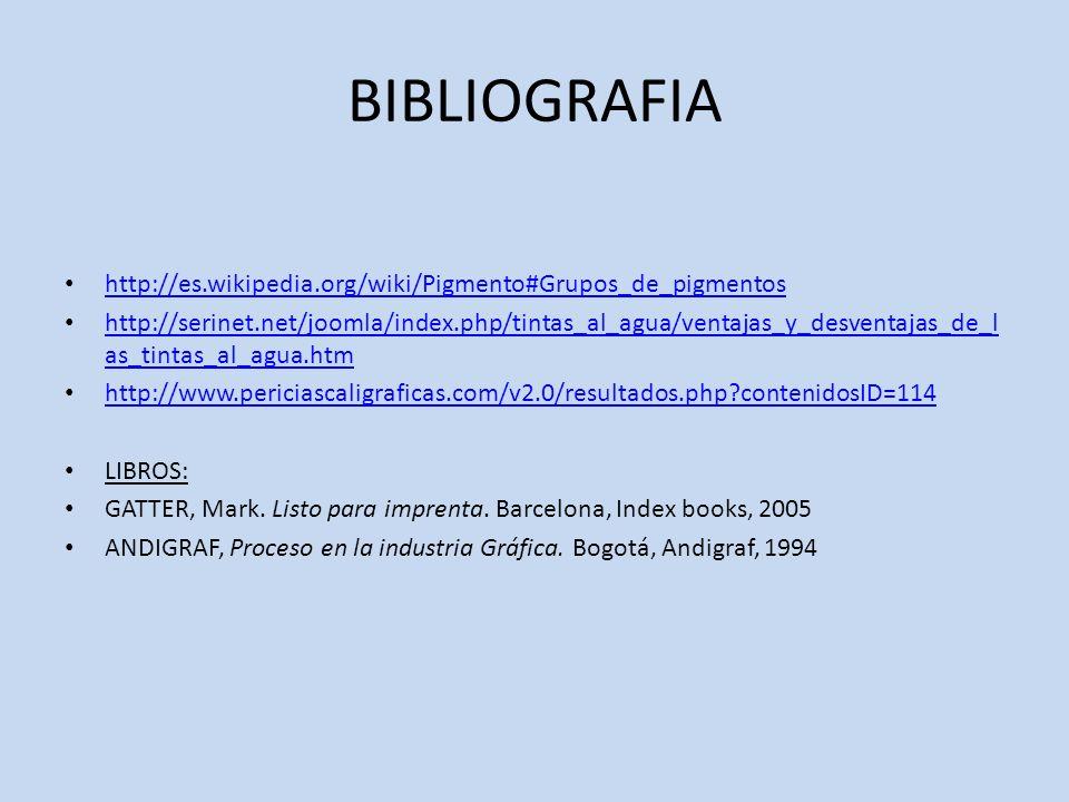 BIBLIOGRAFIA http://es.wikipedia.org/wiki/Pigmento#Grupos_de_pigmentos http://serinet.net/joomla/index.php/tintas_al_agua/ventajas_y_desventajas_de_l
