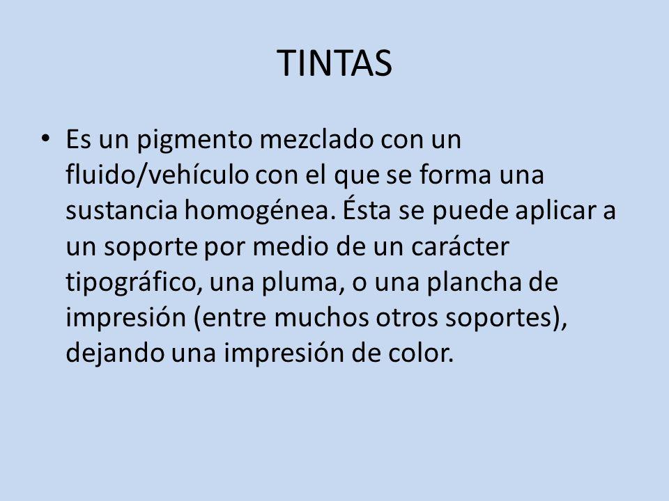 TINTAS Es un pigmento mezclado con un fluido/vehículo con el que se forma una sustancia homogénea. Ésta se puede aplicar a un soporte por medio de un