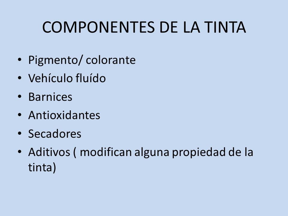 COMPONENTES DE LA TINTA Pigmento/ colorante Vehículo fluído Barnices Antioxidantes Secadores Aditivos ( modifican alguna propiedad de la tinta)
