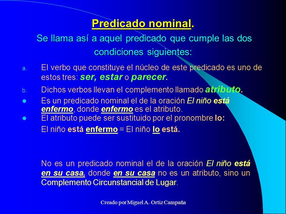 Predicado nominal.Se llama así a aquel predicado que cumple las dos condiciones siguientes: a.