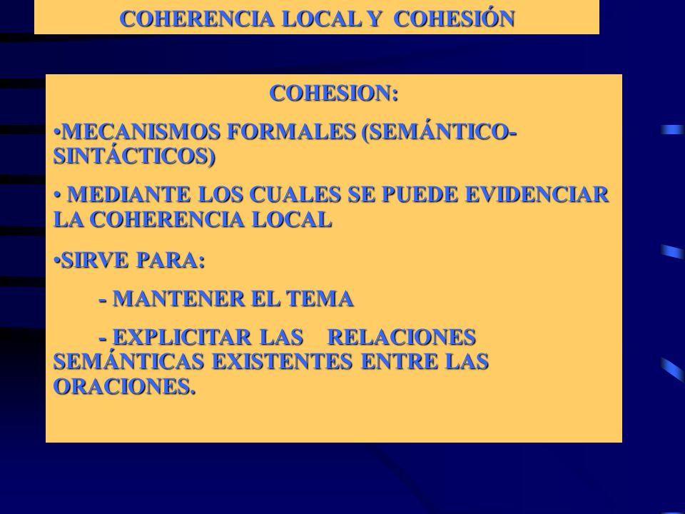 COHERENCIA LOCAL Y COHESIÓN COHESION: MECANISMOS FORMALES (SEMÁNTICO- SINTÁCTICOS)MECANISMOS FORMALES (SEMÁNTICO- SINTÁCTICOS) MEDIANTE LOS CUALES SE