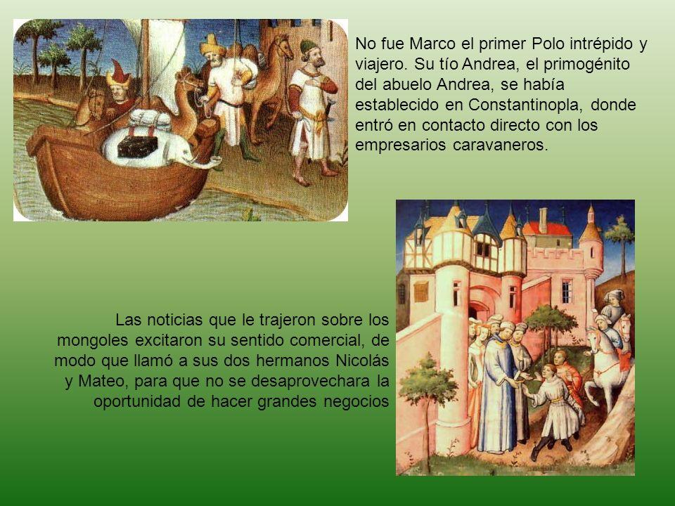 No fue Marco el primer Polo intrépido y viajero. Su tío Andrea, el primogénito del abuelo Andrea, se había establecido en Constantinopla, donde entró
