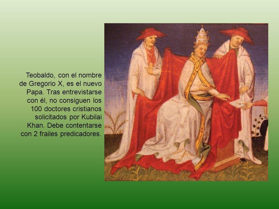 Teobaldo, con el nombre de Gregorio X, es el nuevo Papa. Tras entrevistarse con él, no consiguen los 100 doctores cristianos solicitados por Kubilai K